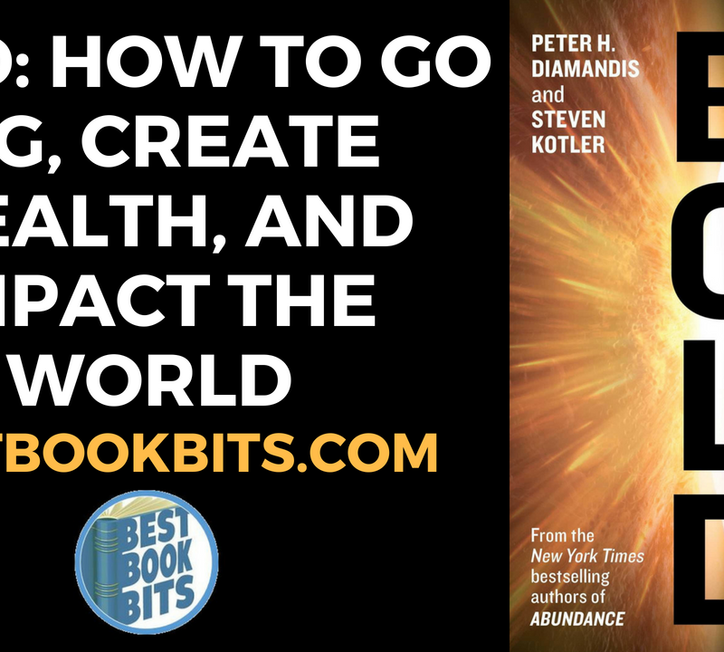 Bold How to Go Big, Create Wealth and Impact the World by Peter H. Diamandis, Steven Kotler