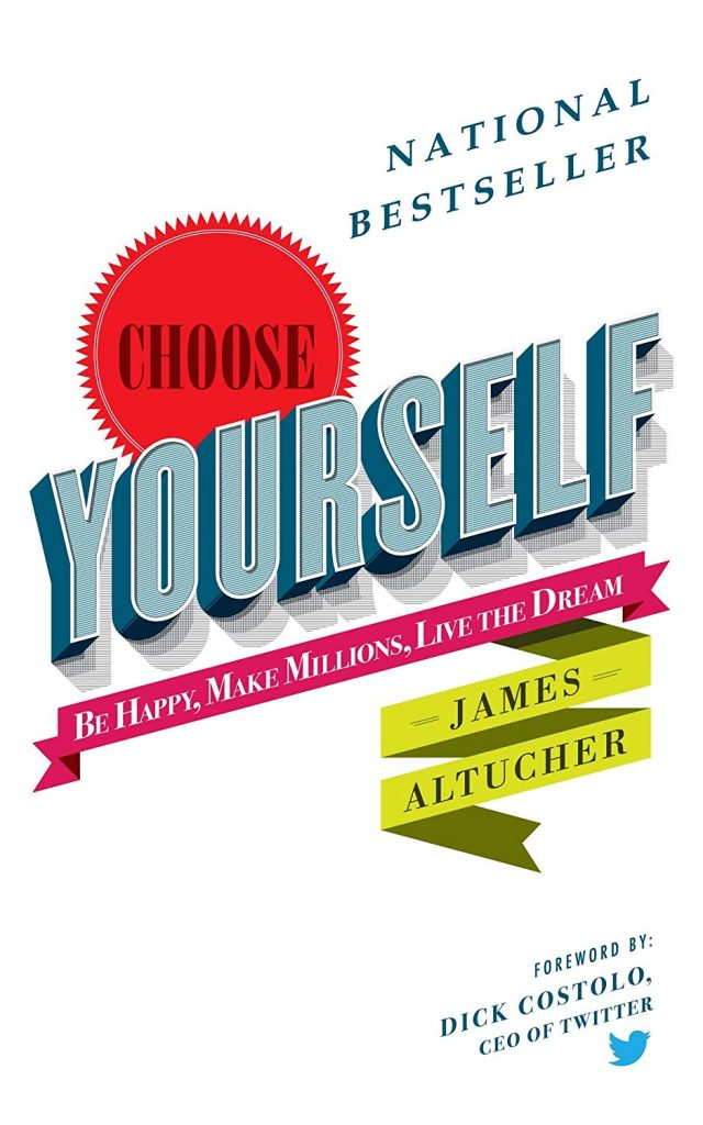 CHOOSE YOURSELF BY JAMES ALTUCHER
