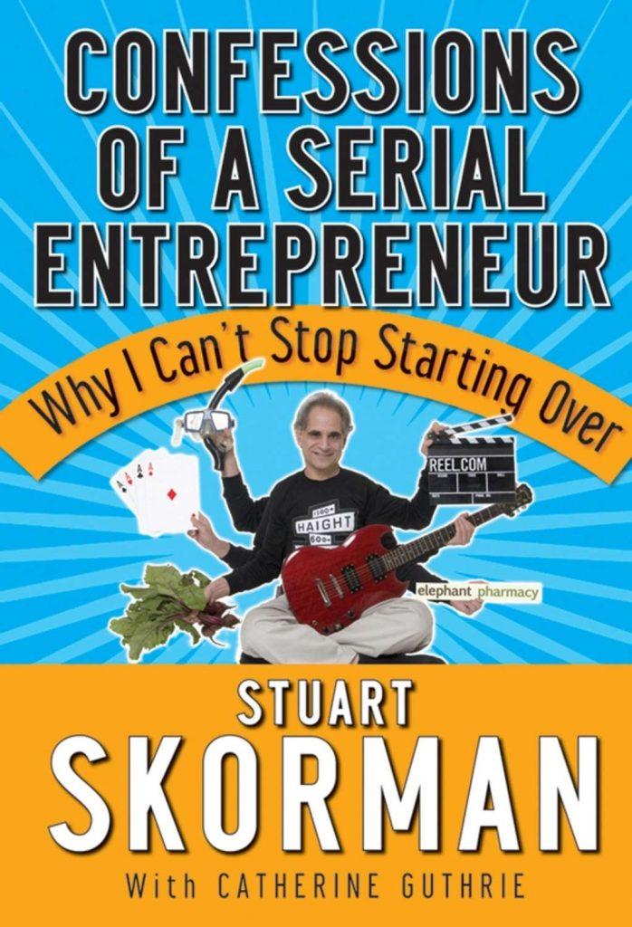CONFESSIONS OF A SERIAL ENTREPRENEUR BY STUART SKORMAN