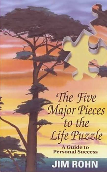 THE FIVE MAJOR PIECES TO THE LIFE PUZZLE BY JIM ROHN