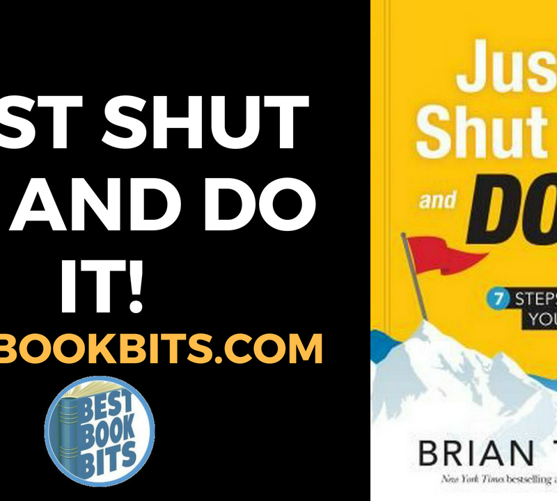 JUST SHUT UP AND DO IT BY BRIAN TRACY