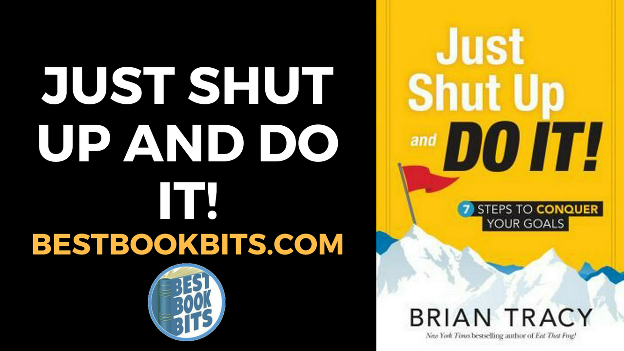 caee71e7af4dd Brian Tracy  Just Shut Up and Do It Book Summary