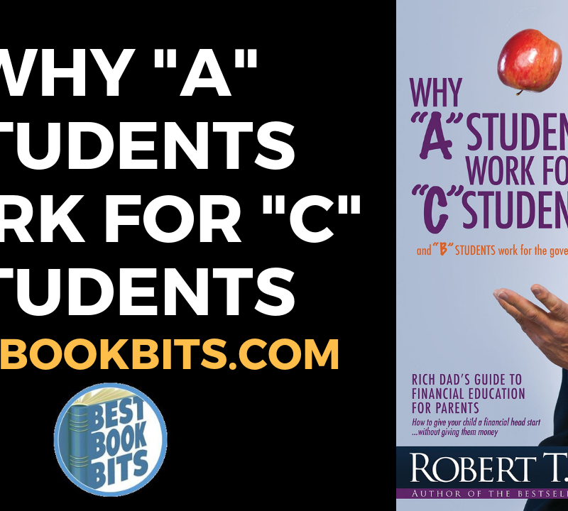 "Why ""A"" Students Work For ""C"" Students by Robert Kiyosaki"