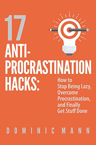 17 ANTI PROCRASTINATION HACKS BY DOMINIC MANN