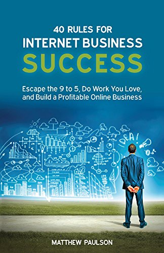 40 RULES FOR INTERNET BUSINESS SUCCESS BY MATTHEW PAULSON