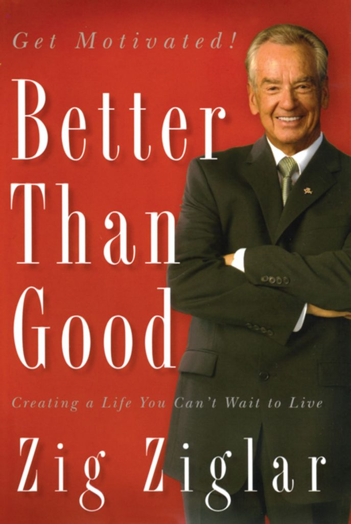 BETTER THAN GOOD BY ZIG ZIGLAR
