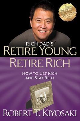 RETIRE YOUNG RETIRE RICH BY ROBERT KIYOSAKI