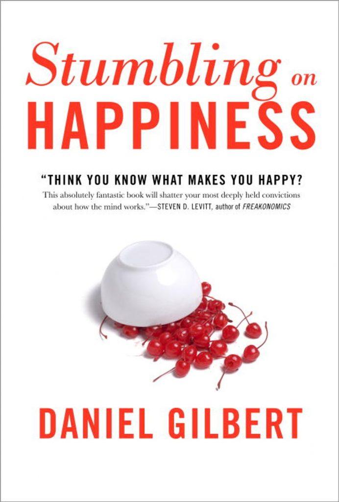 STUMBLING UPON HAPPINESS BY DANIEL GILBERT