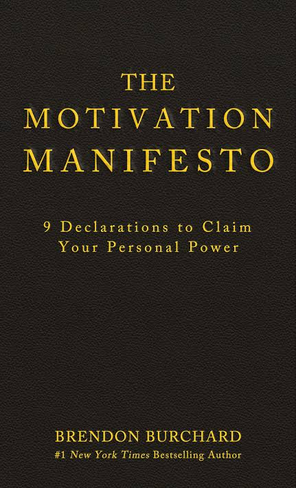 THE MOTIVATION MANIFESTO - BRENDON BURCHARD