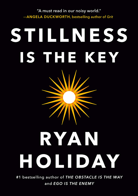 Stillness Is the Key by Ryan Holiday
